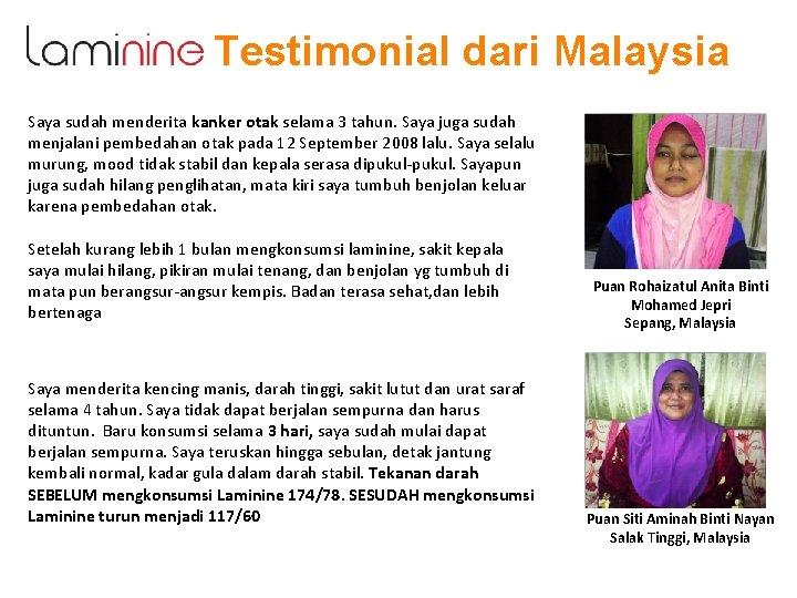 Testimonial dari Malaysia Saya sudah menderita kanker otak selama 3 tahun. Saya juga sudah