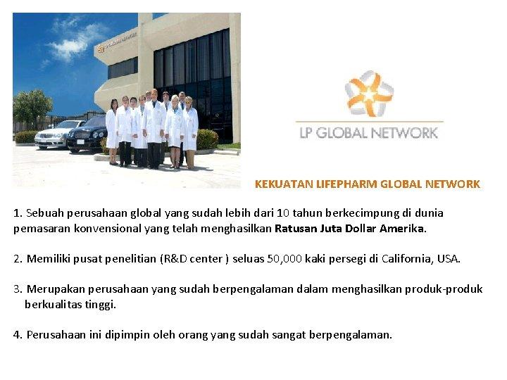 KEKUATAN LIFEPHARM GLOBAL NETWORK 1. Sebuah perusahaan global yang sudah lebih dari 10 tahun