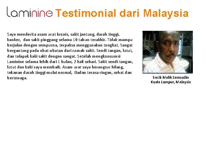 Testimonial dari Malaysia Saya menderita asam urat kronis, sakit jantung, darah tinggi, kanker, dan