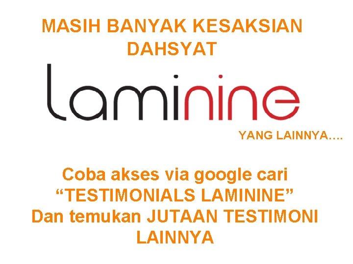 "MASIH BANYAK KESAKSIAN DAHSYAT YANG LAINNYA…. Coba akses via google cari ""TESTIMONIALS LAMININE"" Dan"