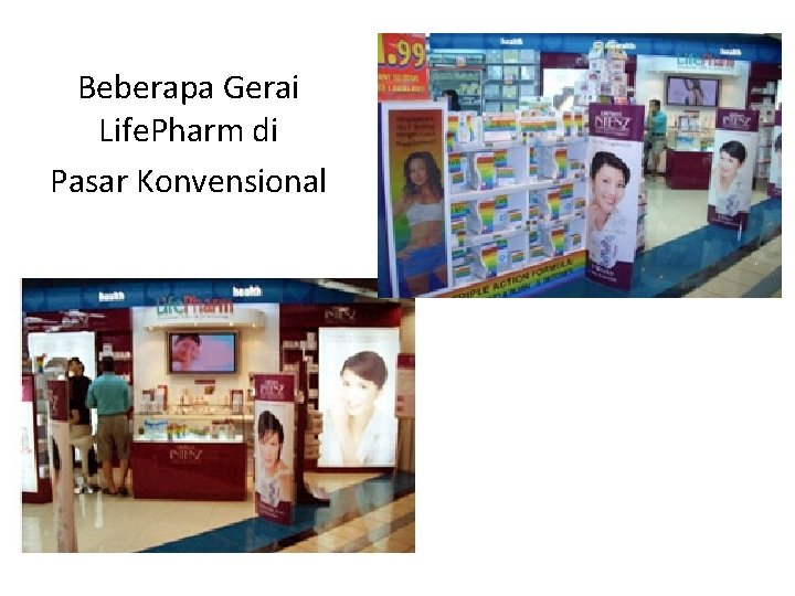 Beberapa Gerai Life. Pharm di Pasar Konvensional