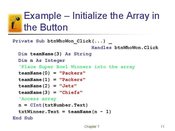 Example – Initialize the Array in the Button Private Sub btn. Who. Won_Click(. .