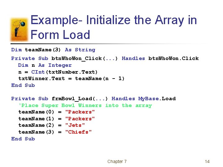 Example- Initialize the Array in Form Load Dim team. Name(3) As String Private Sub