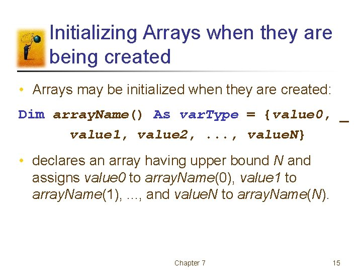 Initializing Arrays when they are being created • Arrays may be initialized when they