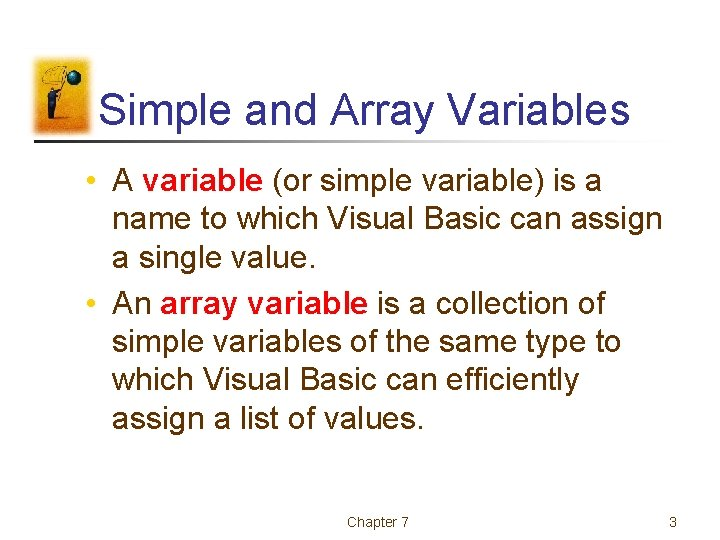 Simple and Array Variables • A variable (or simple variable) is a name to