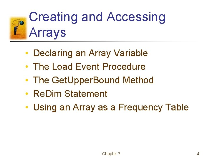 Creating and Accessing Arrays • • • Declaring an Array Variable The Load Event