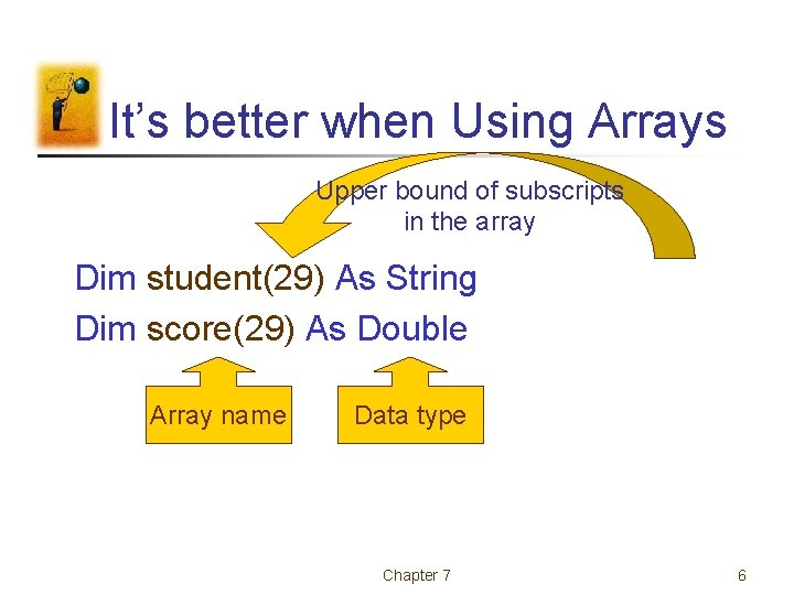 It's better when Using Arrays Upper bound of subscripts in the array Dim student(29)
