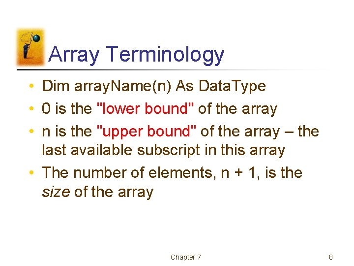 """Array Terminology • Dim array. Name(n) As Data. Type • 0 is the """"lower"""
