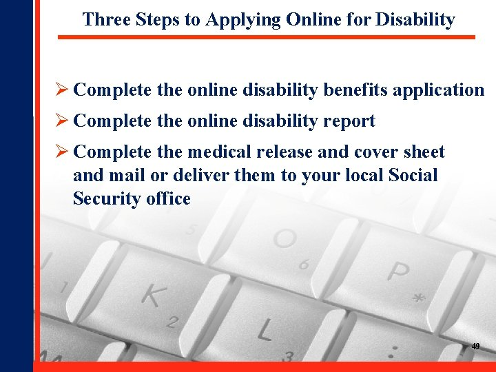 Three Steps to Applying Online for Disability Ø Complete the online disability benefits application