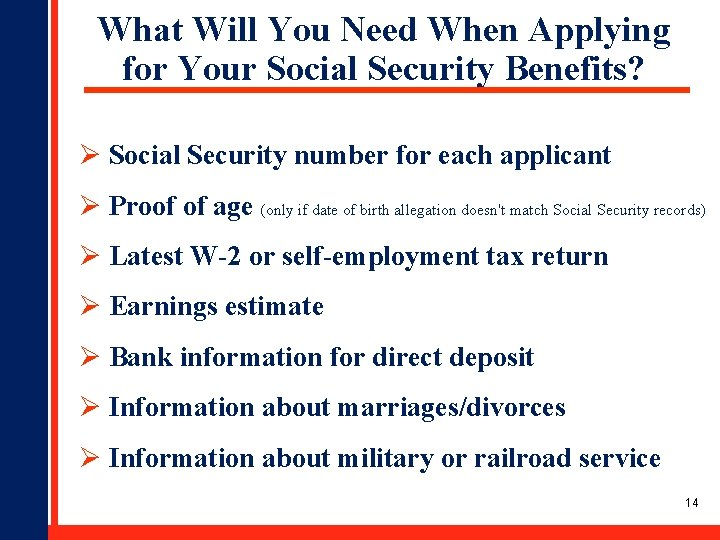 What Will You Need When Applying for Your Social Security Benefits? Ø Social Security