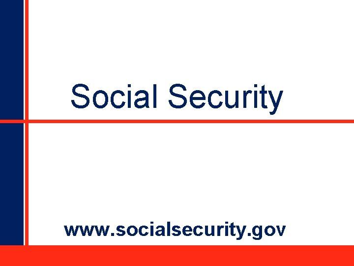 Social Security www. socialsecurity. gov