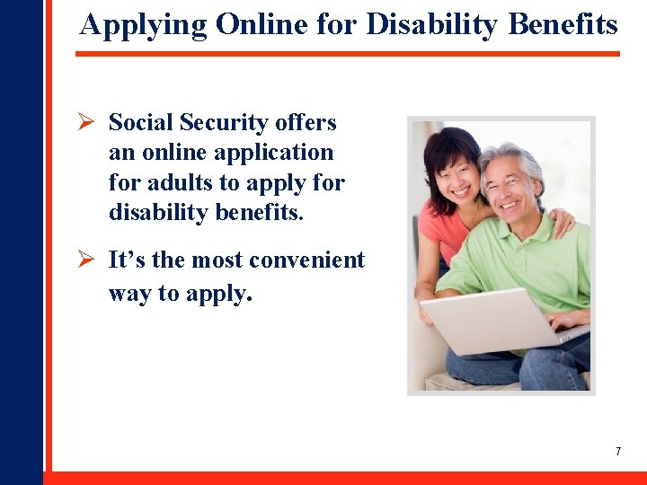 Applying Online for Disability Benefits Ø Social Security offers an online application for adults