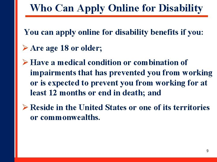 Who Can Apply Online for Disability You can apply online for disability benefits if