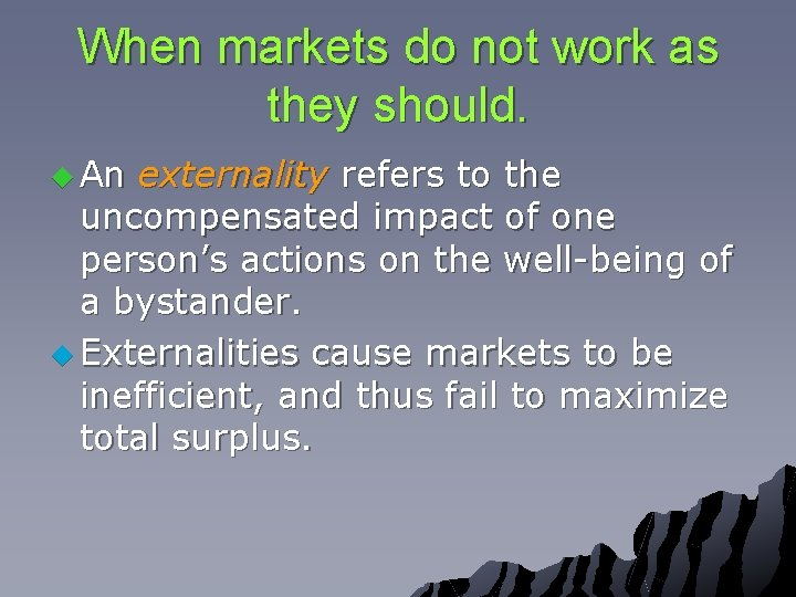 When markets do not work as they should. u An externality refers to the