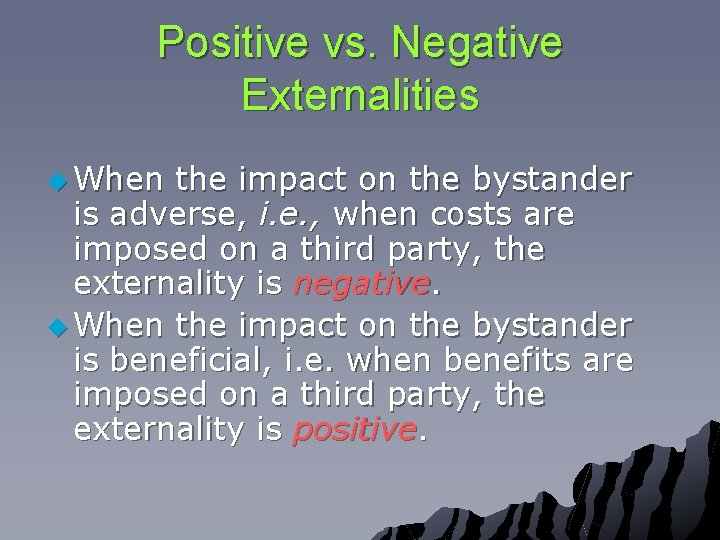 Positive vs. Negative Externalities u When the impact on the bystander is adverse, i.