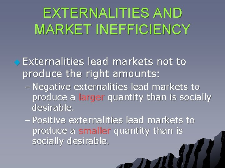 EXTERNALITIES AND MARKET INEFFICIENCY u Externalities lead markets not to produce the right amounts: