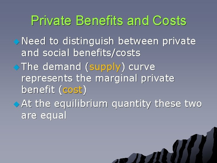 Private Benefits and Costs u Need to distinguish between private and social benefits/costs u