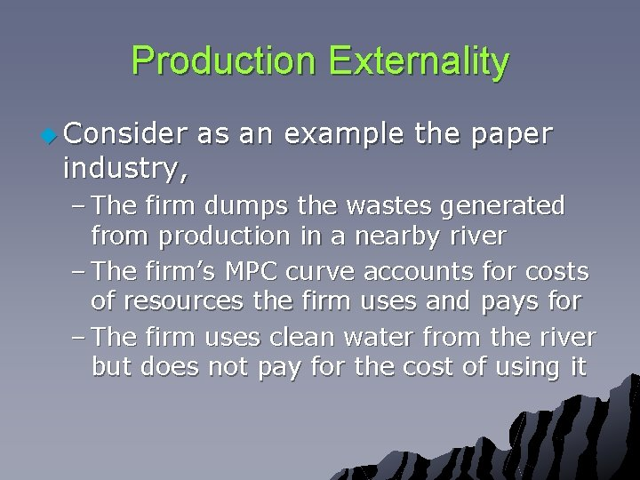 Production Externality u Consider industry, as an example the paper – The firm dumps