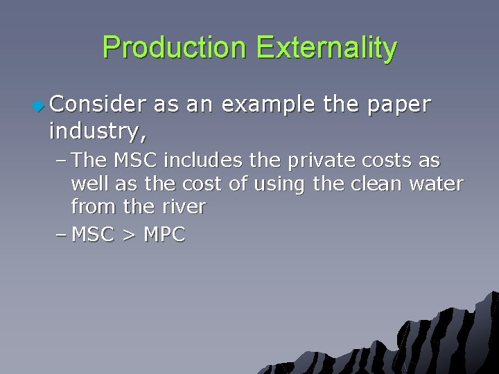 Production Externality u Consider industry, as an example the paper – The MSC includes