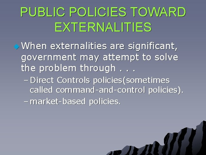 PUBLIC POLICIES TOWARD EXTERNALITIES u When externalities are significant, government may attempt to solve