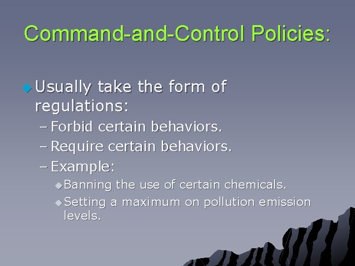 Command-Control Policies: u Usually take the form of regulations: – Forbid certain behaviors. –
