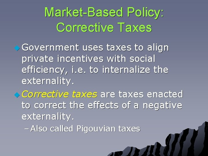 Market-Based Policy: Corrective Taxes u Government uses taxes to align private incentives with social