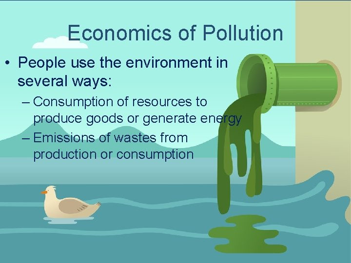 Economics of Pollution • People use the environment in several ways: – Consumption of