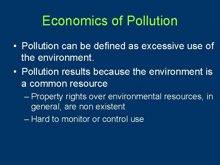 Economics of Pollution • Pollution can be defined as excessive use of the environment.