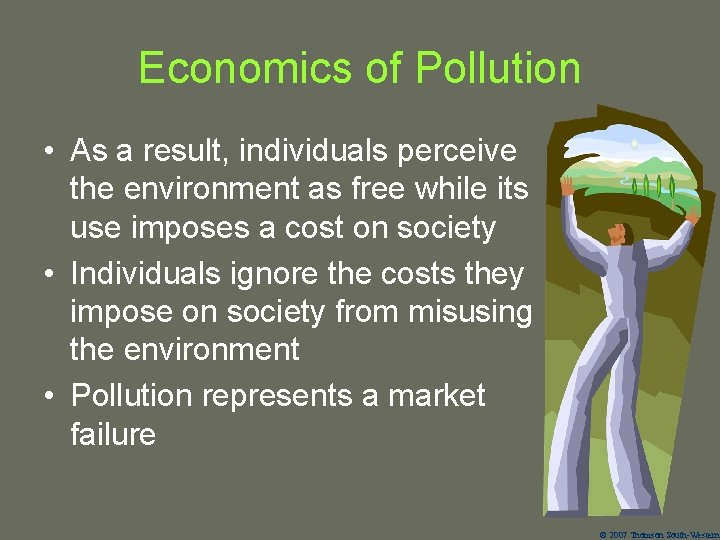 Economics of Pollution • As a result, individuals perceive the environment as free while