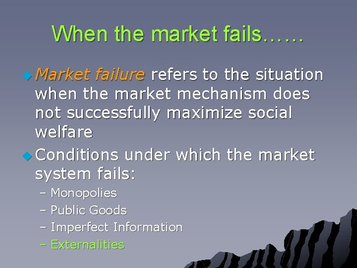 When the market fails…… u Market failure refers to the situation when the market