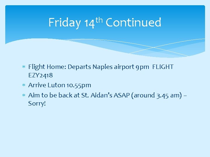 Friday 14 th Continued Flight Home: Departs Naples airport 9 pm FLIGHT EZY 2418