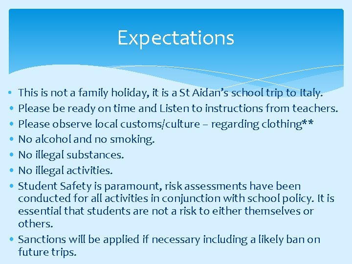 Expectations • This is not a family holiday, it is a St Aidan's school