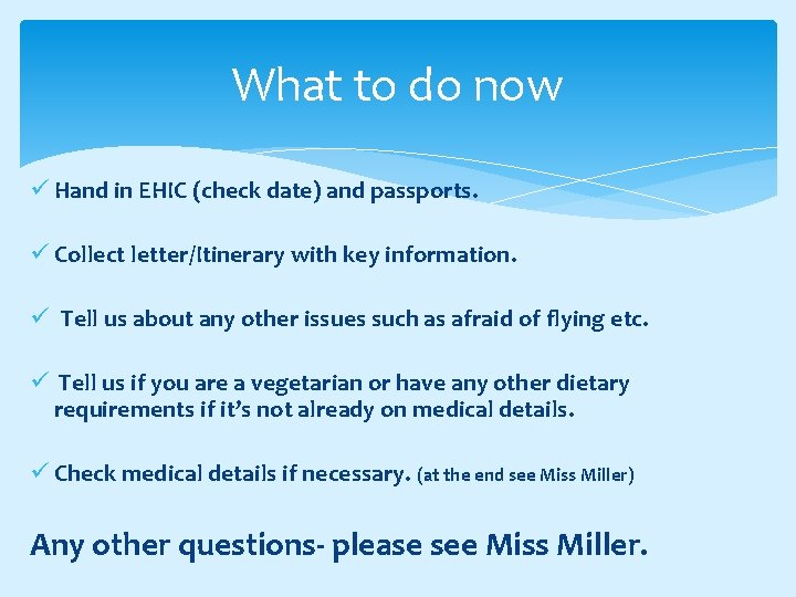 What to do now ü Hand in EHIC (check date) and passports. ü Collect