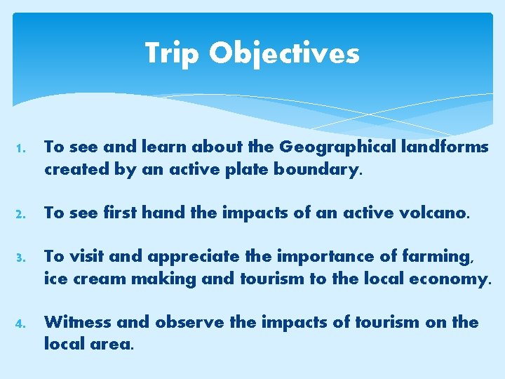 Trip Objectives 1. To see and learn about the Geographical landforms created by an