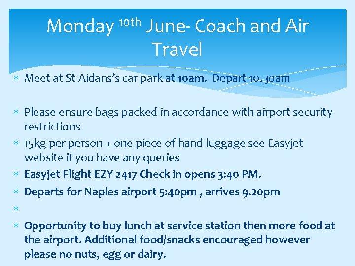Monday 10 th June- Coach and Air Travel Meet at St Aidans's car park