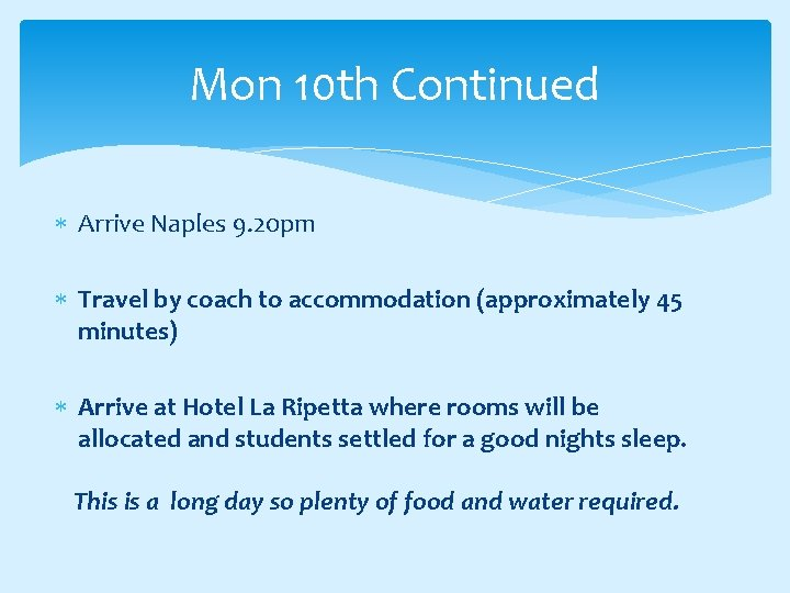 Mon 10 th Continued Arrive Naples 9. 20 pm Travel by coach to accommodation