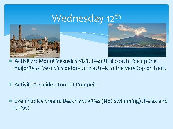 Wednesday 12 th Activity 1: Mount Vesuvius Visit. Beautiful coach ride up the majority