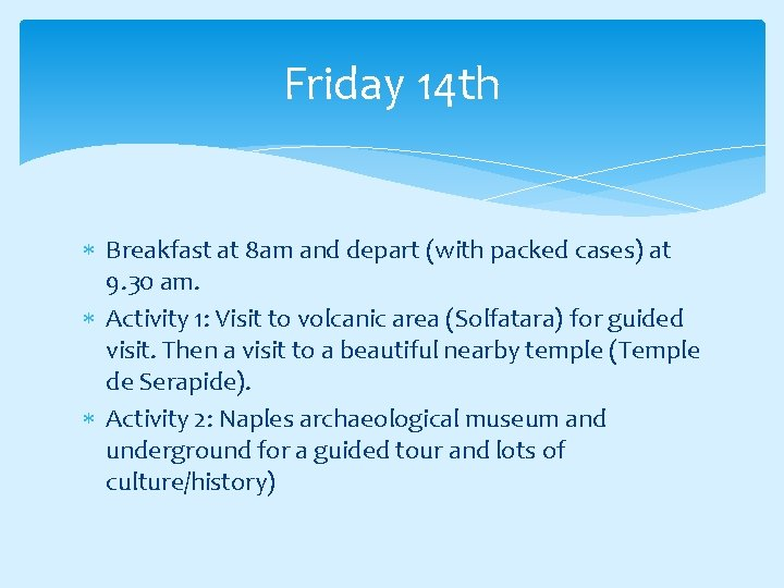 Friday 14 th Breakfast at 8 am and depart (with packed cases) at 9.