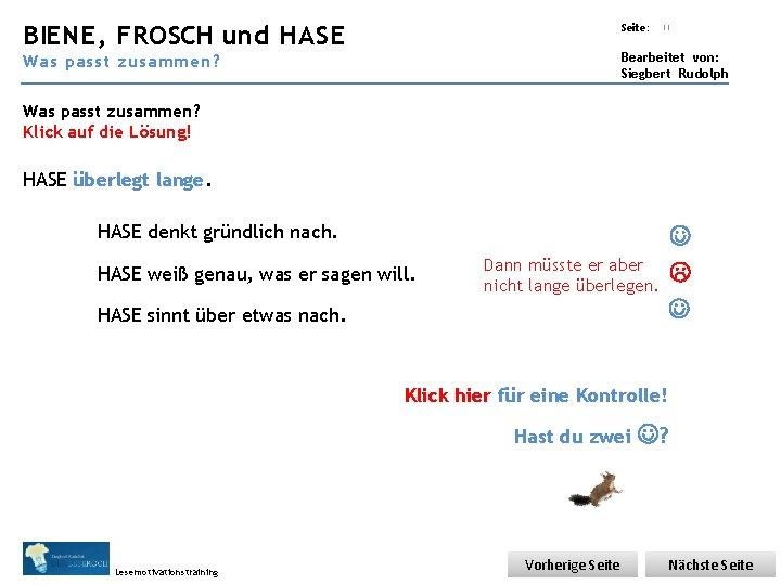 Übungsart: BIENE, FROSCH und HASE Seite: 11 Bearbeitet von: Siegbert Rudolph Was passt zusammen?