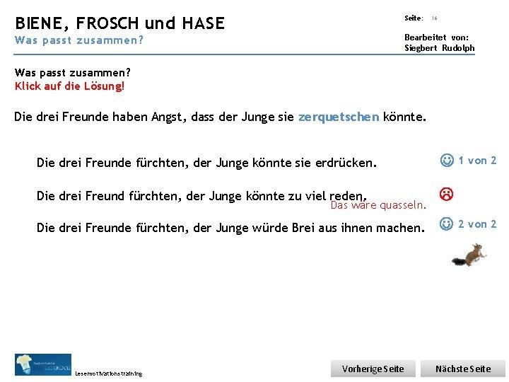 Übungsart: BIENE, FROSCH und HASE Seite: 16 Bearbeitet von: Siegbert Rudolph Was passt zusammen?