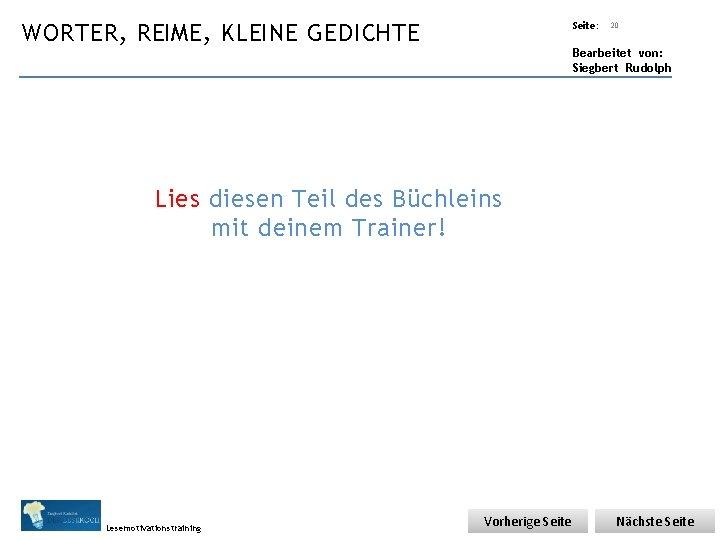 Übungsart: WORTER, REIME, KLEINE GEDICHTE Seite: 20 Bearbeitet von: Siegbert Rudolph Lies diesen Teil