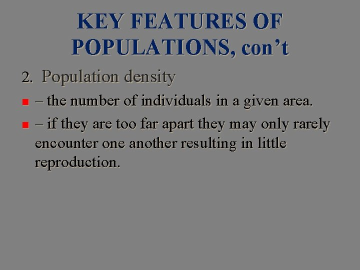 KEY FEATURES OF POPULATIONS, con't 2. Population density n – the number of individuals