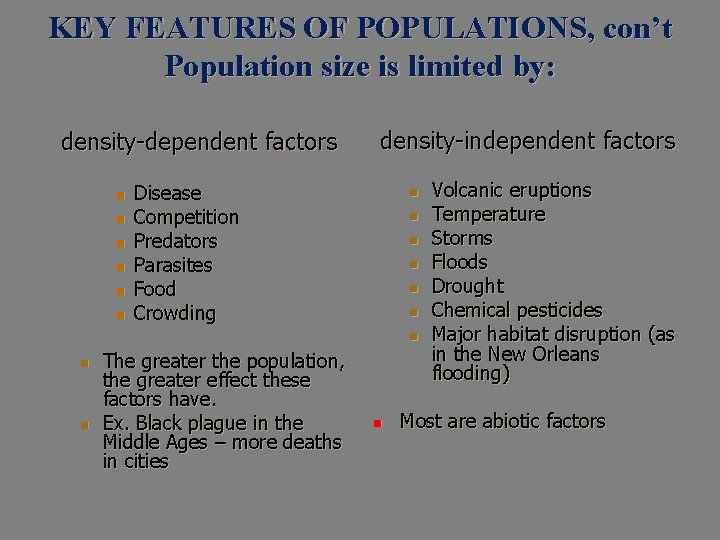KEY FEATURES OF POPULATIONS, con't Population size is limited by: density-dependent factors n n