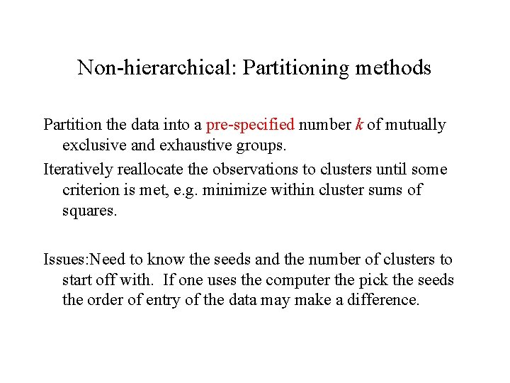 Non-hierarchical: Partitioning methods Partition the data into a pre-specified number k of mutually exclusive