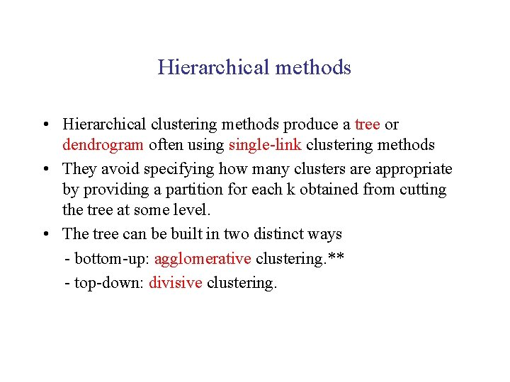 Hierarchical methods • Hierarchical clustering methods produce a tree or dendrogram often usingle-link clustering