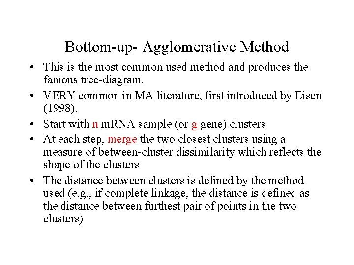 Bottom-up- Agglomerative Method • This is the most common used method and produces the