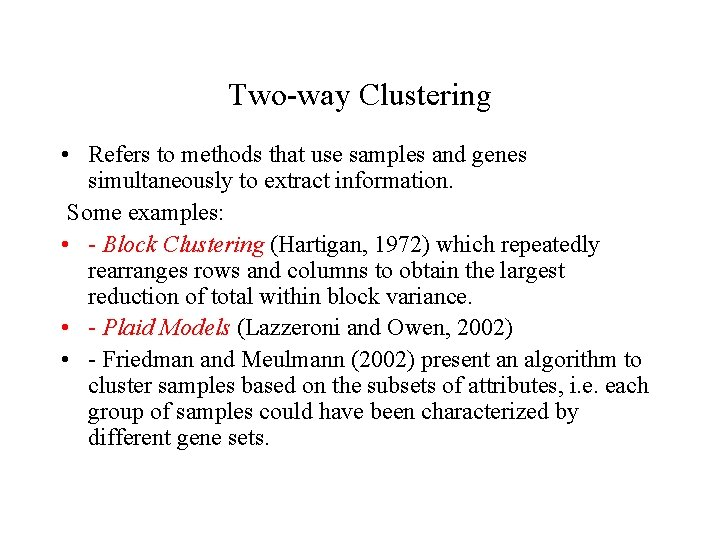 Two-way Clustering • Refers to methods that use samples and genes simultaneously to extract