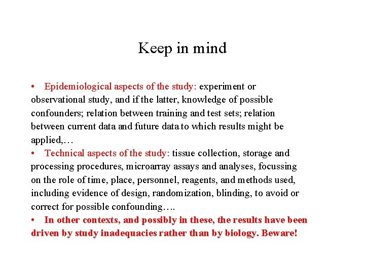 Keep in mind • Epidemiological aspects of the study: experiment or observational study, and
