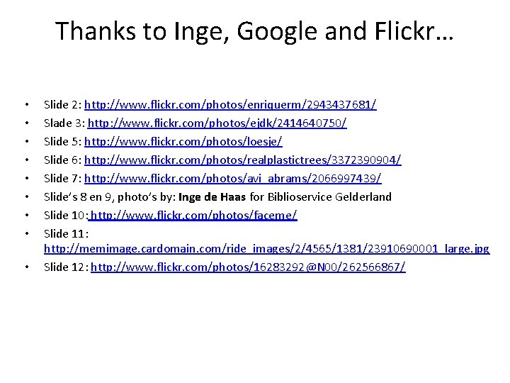 Thanks to Inge, Google and Flickr… • • • Slide 2: http: //www. flickr.