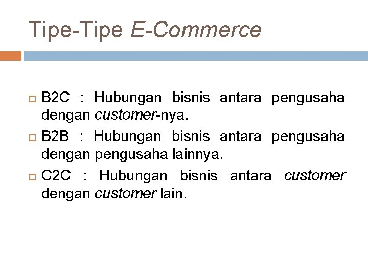 Tipe-Tipe E-Commerce B 2 C : Hubungan bisnis antara pengusaha dengan customer-nya. B 2